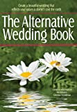 The Alternative Wedding Book: Create a Beautiful Wedding That Reflects Your Values and Doesnt Cost the Earth (Weddings)