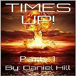 Times Up! Part 1 | Daniel Hill