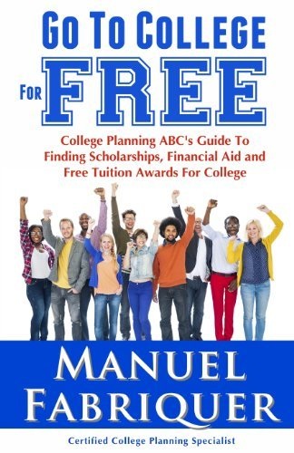 By Manuel Fabriquer Go To College For Free: College Planning ABC's Guide To Finding Scholarships, Financial Aid and Free
