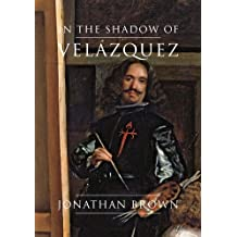 In the Shadow of Velázquez: A Life in Art History