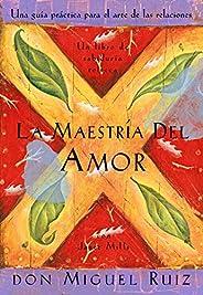 La Maestría del Amor (Un libro de la sabiduría tolteca)