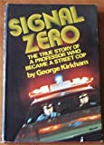 Signal Zero : The True Story of a Professor Who Became a Street Cop, Kirkham, George, 0397011288