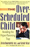 The over Scheduled Child, Alvin Rosenfeld and Nicole Wise, 0312263392
