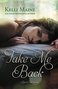 Take Me Back: A Give & Take Novella by [Maine, Kelli]
