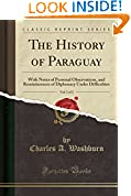 #6: The History of Paraguay, With Notes of Personal Observations, and Reminiscences of Diplomacy Under, Vol. 1 of 2 (Classic Reprint)