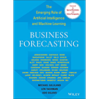 Business Forecasting: The Emerging Role of Artificial Intelligence and Machine Learning (Wiley and SAS Business Series…