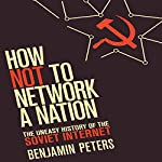 How Not to Network a Nation: The Uneasy History of the Soviet Internet (Information Policy) | Benjamin Peters
