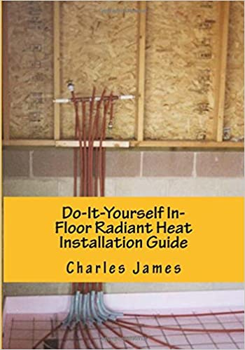 Do it yourself in floor radiant heat installation guide volume 1 do it yourself in floor radiant heat installation guide volume 1 charles j paschke 9781480244078 amazon books solutioingenieria Choice Image