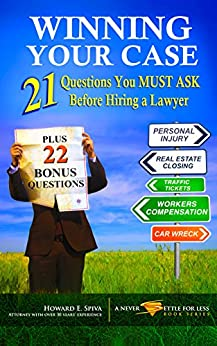 WINNING YOUR CASE: 21 Questions You MUST ASK Before Hiring a Lawyer by [Spiva, Howard]