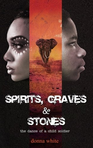 Spirits, Graves and Stones: the dance of a child soldier (the Stones Trilogy) (Volume 3)