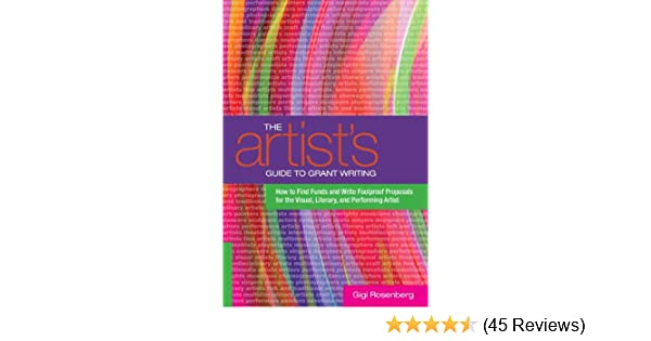 The Artists Guide To Grant Writing How Find Funds And Write Foolproof Proposals For Visual Literary Performance Artist