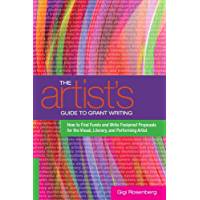 The Artist's Guide to Grant Writing: How to Find Funds and Write Foolproof Proposals for the Visual, Literary, and… book cover