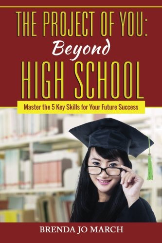 The Project of You: Beyond High School: Master the 5 Key Skills for Your Future Success (Life Skills For High School Students Worksheets)