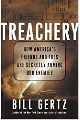 Treachery: How America's Friends and Foes Are Secretly Arming Our Enemies Kindle Edition
