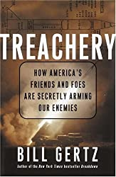 Treachery: How America's Friends and Foes Are Secretly Arming Our Enemies by Bill Gertz (2004-09-07)