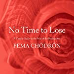 No Time to Lose: A Timely Guide to the Way of the Bodhisattva | Pema Chödrön