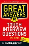 Great Answers to Tough Interview Questions, Martin John Yate and Bob Adams Inc, 074946352X