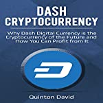Dash Cryptocurrency: Why Dash Digital Currency Is the Cryptocurrency of the Future and How You Can Profit from It | Quinton David