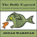 The Bully Exposed: Dealing with Bullies at Work Audiobook by Jonas Warstad Narrated by Greg Zarcone