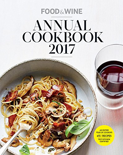 Food & Wine Annual Cookbook 2017: An Entire Year of Recipes by Matt Moore
