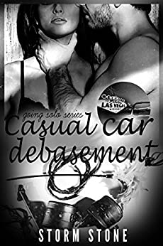 Going Solo: Part Six: Casual Car Debasement by [Stone, Storm]