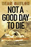Not a Good Day to Die by Sean Naylor front cover