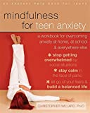 Mindfulness for Teen Anxiety: A Workbook for Overcoming Anxiety at Home, at School, and Everywhere Else (Teen Instant Help)