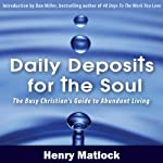 Daily Deposits for the Soul: The Busy Christian's Guide to Abundant Living | Henry Matlock