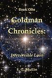 Goldman Chronicles:  Irreversible Loss (Goldman Chronicles - Book 1)