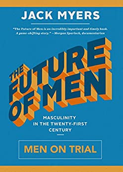 The Future of Men: Men on Trial by [Myers, Jack]