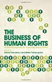 img - for The Business of Human Rights: An Evolving Agenda for Corporate Responsibility by Aurora Voiculescu and Helen Yanacopulos (13-Jan-2011) Paperback book / textbook / text book