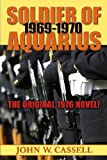 Front cover for the book Soldier of Aquarius: 1969-1970 by John W. Cassell