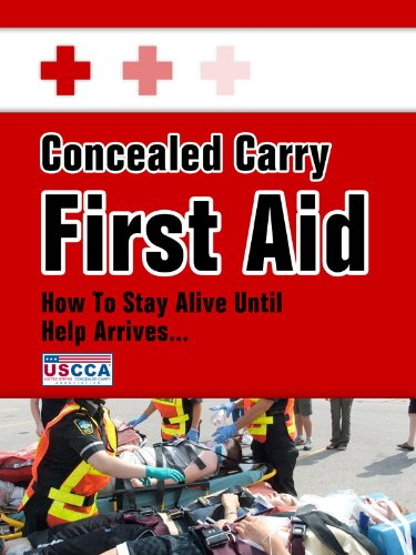 Concealed Carry First Aid - How to Stay Alive Until Help Arrives by [Association, U.S. Concealed Carry]