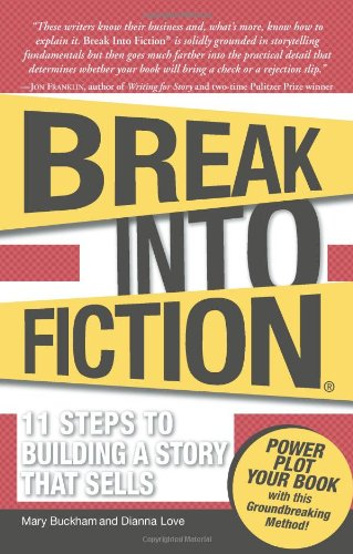 Break Into Fiction: 11 Steps to Building a Story that Sells: Mary ...