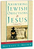 Answering Jewish Objections to Jesus:Traditional Jewish Objections Vol 5