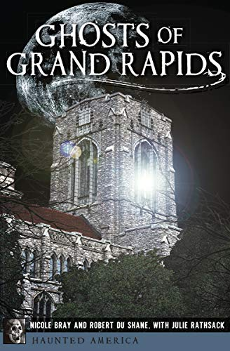 Ghosts of Grand Rapids (Haunted America) -