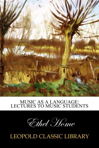 Music as a Language: Lectures to Music Students