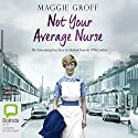 Not Your Average Nurse: The Entertaining True Story of a Student Nurse in 1970s London Audiobook by Maggie Groff Narrated by Catherine Milte