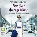 Not Your Average Nurse: The Entertaining True Story of a Student Nurse in 1970s London Hörbuch von Maggie Groff Gesprochen von: Catherine Milte