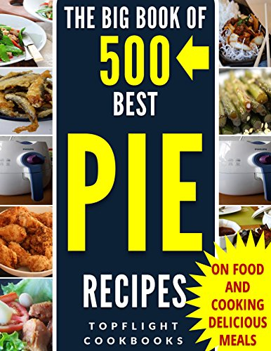 PIE: The 500 Best Homemade Pie Recipes (pie cookbook, savory pie recipes, low carb, vegetarian, vegan, paleo, gluten free, fruit pies, quiche recipes, tarts, pies, pastry, puff pastry recipes)