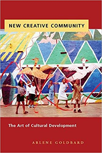 New Creative Community: The Art of Cultural Development, Goldbard, Arlene