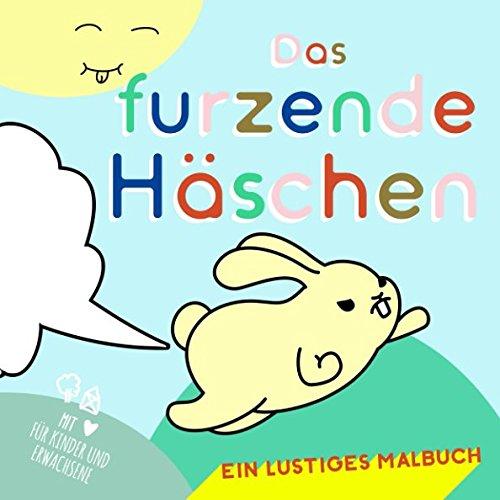 Das furzende Häschen. Ein lustiges Malbuch mit ♥︎ für Kinder und Erwachsene: Tiermalbuch mit Charme gegen Langeweile (Ausmalbuch Kinder ab 4, Ostermalbuch) (German Edition) ebook