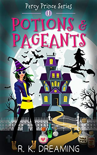 Potions And Pageants (Percy Prince Witching Cozy Mystery Book 1) by [Dreaming, R.K.]