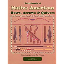 Encyclopedia of Native American Bows, Arrows, and Quivers, Volume 2: Plains and Southwest
