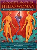 img - for Goodbye Mother, Hello Woman: Reweaving the Daughter Mother Relationship by Marilyn Irwin Boynton (1995-09-02) book / textbook / text book