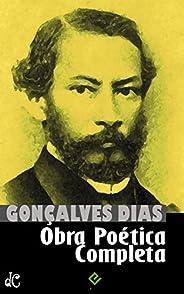 """Obra Poética Completa: Inclui """"Canção do Exílio"""", """"I-Juca-Pirama"""", todos os """"Cantos"""" e a obra póstuma (Edição"""