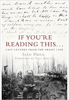 If You're Reading This: Last Letters from the Front Line by Si??n Price (2014-10-19)