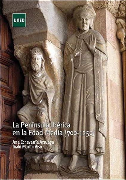 La Península Ibérica en la Edad Media 700-1250 GRADO: Amazon.es: Echevarría Arsuaga, Ana, Martín Viso, Iñaki: Libros