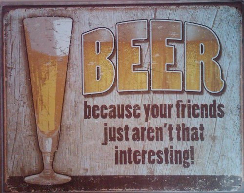 Beer Because Your Friends Aren't Interesting Tin Sign 16 x 13in