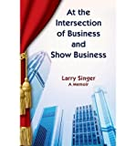 img - for [ At the Intersection of Business and Show Business BY Singer, Larry ( Author ) ] { Paperback } 2013 book / textbook / text book